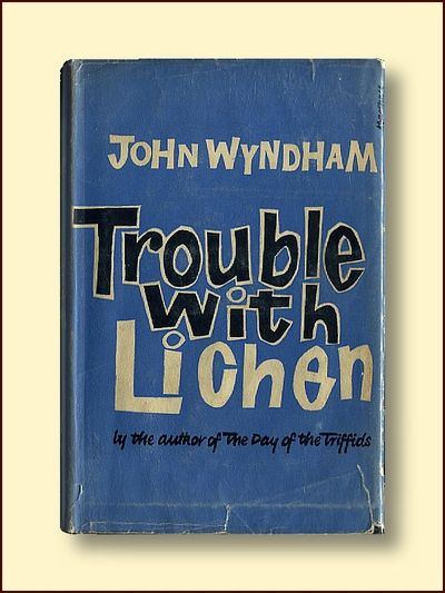 Trouble with Lichen   (first edition), Wyndham, John