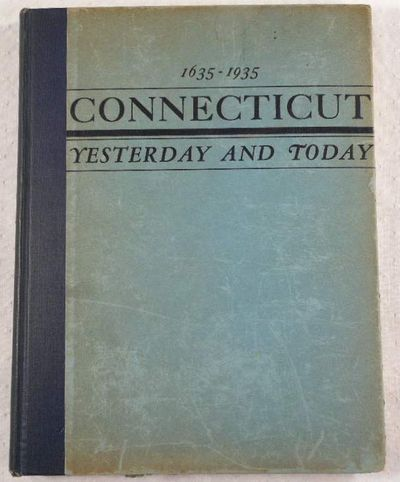 Connecticut Yesterday and Today 1635-1935 : Celebrating Three Hundred Years of Progress in the Constitution State, Brett, John Alden