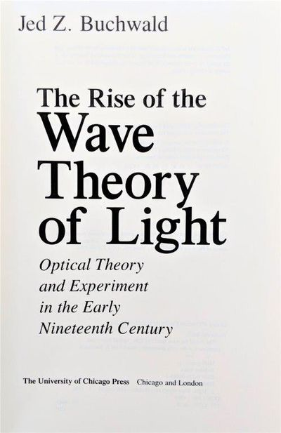 Image for The Rise of the Wave Theory of Light, Optical Theory and Experiment in the Early Nineteenth Century.