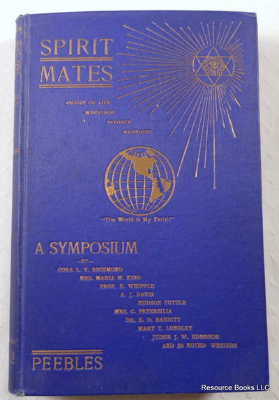 Spirit Mates: Their Origin and Destiny - Sex-Life, Marriage, Divorce; Also a Symposium By Forty Noted Writers, Peebles, J. M., With Others.  Edited By Robert Sudall