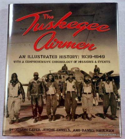 The Tuskegee Airmen: An Illustrated History: 1939-1949, Caver, Joseph/Ennels, Jerome