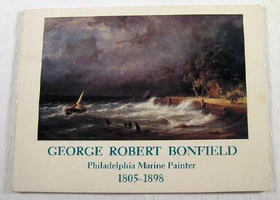 George Robert Bonfield: Philadelphia Marine Painter 1805-1898, Bonfield, George Robert.  Philadelphia Maritime Museum