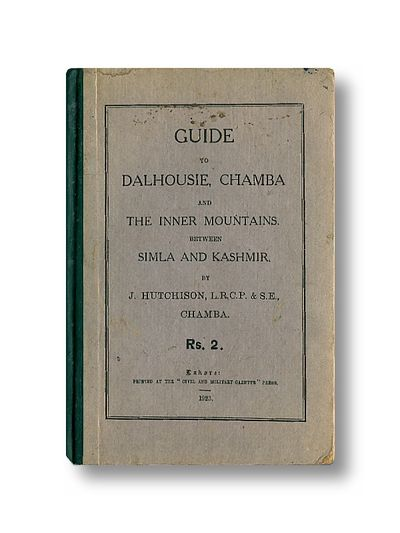 Guide to Dalhousie, Chamba and the Inner Mountains Between Simla and Kashmir, Hutchison, J.H.