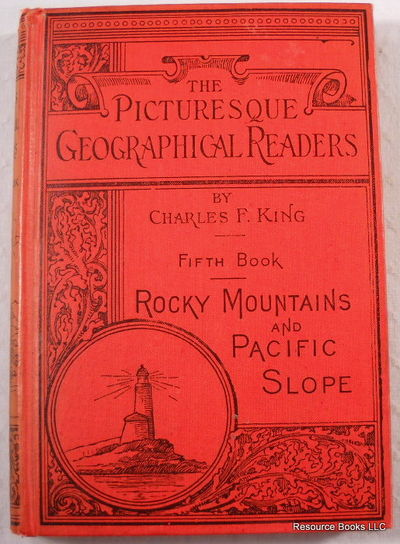 The Picturesque Geographical Readers: Fifth Book - The Land We Live In, Part III, Rocky Mountains and Pacific Slope, King, Charles F.
