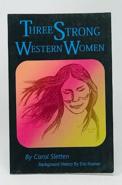 Three Strong Western Women  A Play By Carol Sletten, Sletten, Carol