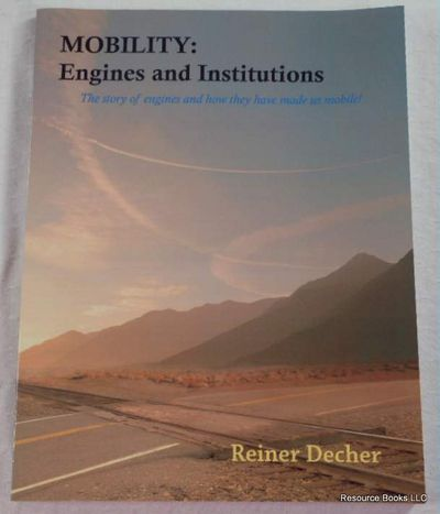 Mobility: Engines and Institutions.  The Story of Engines and How They Have Made Us Mobile!, Decher, Reiner