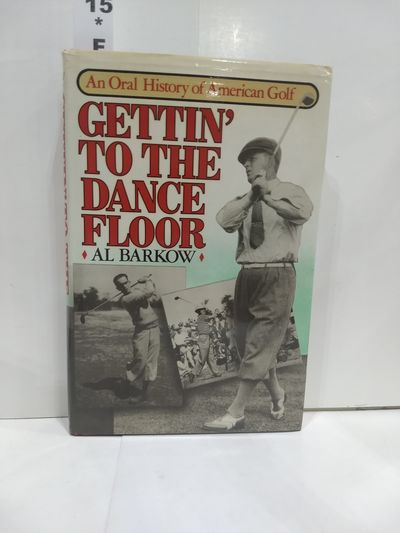 Image for Gettin' To The Dance Floor: An Oral History Of American Golf (SIGNED)