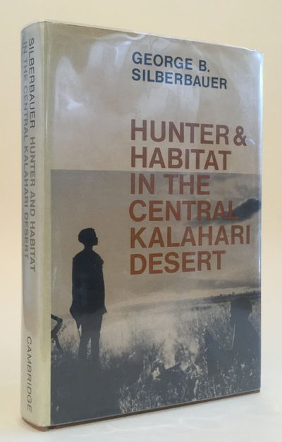 Hunter and Habitat in the Central Kalahari Desert, Silberbauer, George B.