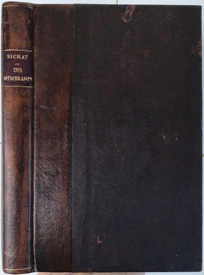 Traité des Membranes en General, et de Diverses Membranes en Particulier. Nouvelle edition, revue et augmentée de notes par M. Magendie., BICHAT, Marie François Xavier (1771-1802).