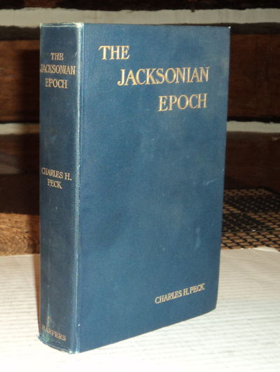 THE JACKSONIAN EPOCH., (Jackson, Andrew). Peck, Charles H.