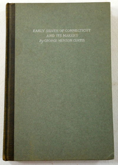 Early Silver of Connecticut and Its Makers, Curtis, George Munson