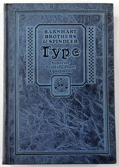 Type Faces, Border Designs, Typecast Ornaments, Brass Rule. Catalog 25-A. Selective Specimens of Preferred Materials for Modern Typography. Barnhart Brothers & Spindler, Barnhart Brothers & Spindler. Type Specimen Book
