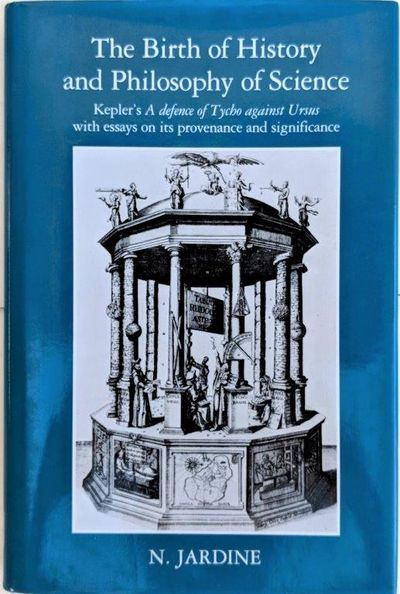 Image for The Birth of History and Philosophy of Science: Kepler's 'A defence of Tycho against Ursus' with essays on its provenance and significance.
