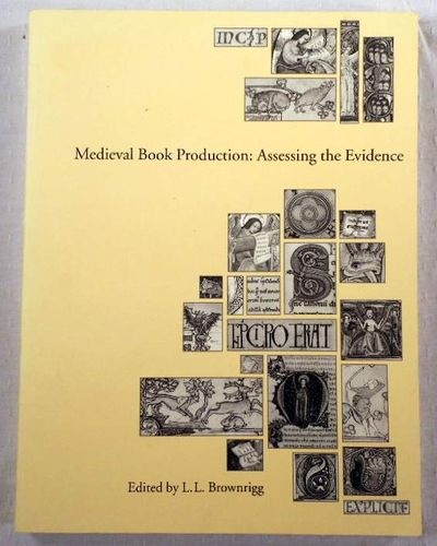 Medieval Book Production: Assessing the Evidence, Proceedings of the Second Conference of the Seminar in the District, Edited By L. L. Brownrigg