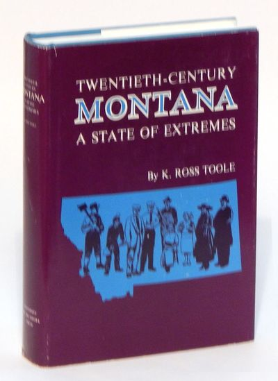 Twentieth-Century Montana: A State of Extremes, Toole, K. Ross