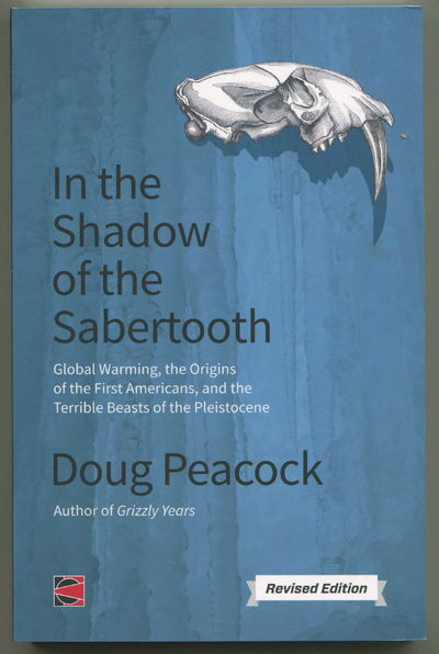 In the Shadow of the Sabertooth: A Renegade Naturalist Considers Global Warming, the First Americans and the Terrible Beasts of the Pleistocene (CounterPunch), Peacock, Doug