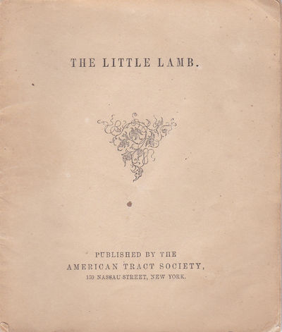 THE LITTLE LAMB. (Cover title)., (The American Tract Society).