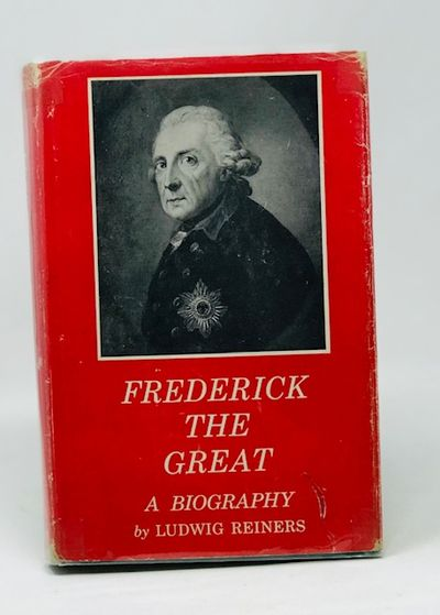 Frederick the Great: a Biography, Reiners, Ludwig