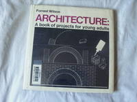 Architecture: A Book of Projects for Young Adults by Wilson, Forrest - 1/1/1968 - from Elsie's Antiques & Resale and Biblio.com
