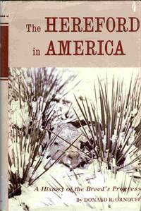 The Hereford in America: A compilation of historic facts about the breed's background and bloodlines Donald R Ornduff