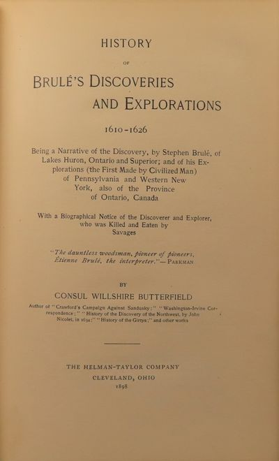 Image for History of Brule's Discoveries and Explorations, 1610-1626: Being a  Narrative of the Discovery, by Stephen Brule, of Lakes Huron, Ontario and  Superior; and of His Explorations (the First Made by Civilized Man) of  Pennsylvania and Western New York, Also  of the Province of Ontario,  Canada; With a Biographical Notice of the Discoverer and Explorer, Who Was  Killed and Eaten by Savages