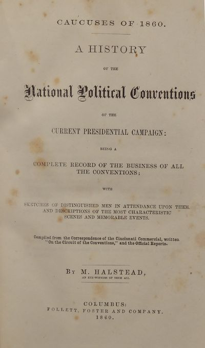 Image for Caucuses of 1860. A history of the national political conventions of the  current presidential campaign: being a complete record of the business of  all the conventions; with sketches of distinguished men in attendance upon  them, and descriptions of the mos
