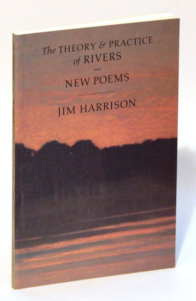 The Theory and Practice of Rivers and New Poems, Harrison, Jim
