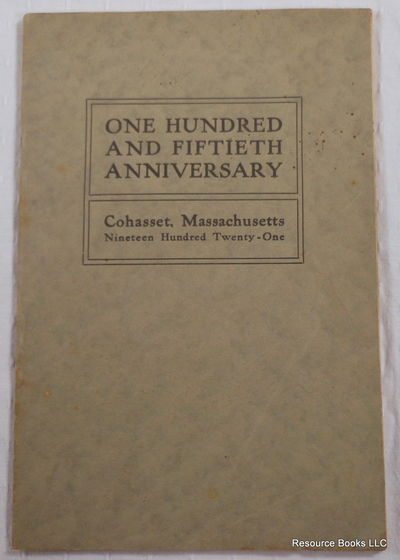 Commemoration of the One Hundred and Fiftieth Anniversary of the Independent Government of the Town of Cohasset.  July Fourth and Eighth to Eleventh, 1921, Cohasset, Massachusetts