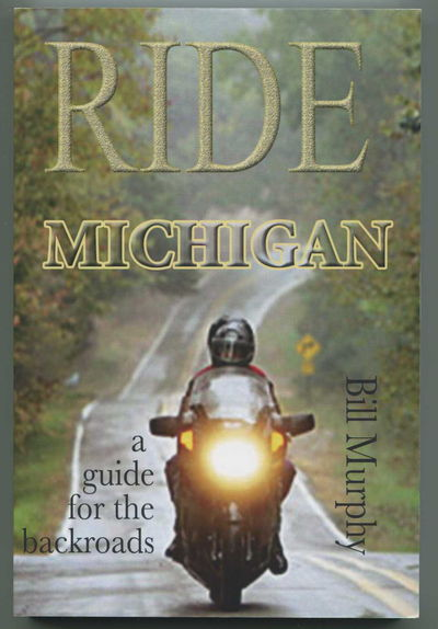 Ride Michigan: A Guide for the Backroads, Murphy, Bill