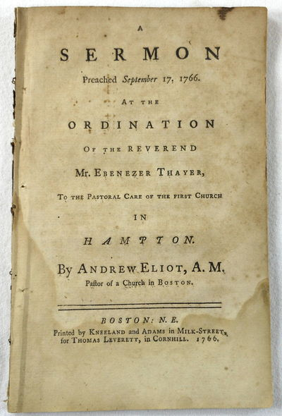A Sermon Preached September 17, 1766. At the Ordination of the Reverend Mr. Ebenezer Thayer, to the Patoral Care of the First Church in Hampton [New Hampshire], Eliot, Andrew