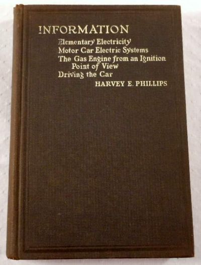 Information: Elementary Electricity; Motor Car Electric Systems; The Gas Engine from an Ignition Point of View; Driving the Car, Phillips, Harvey E.