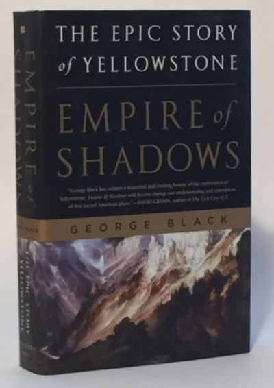 Empire of Shadows: The Epic Story of Yellowstone, Black, George