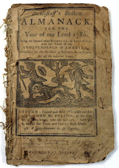 Bickerstaff's Boston Almanack for the Year of Our Lord 1786. Being the Second After Bissextile, or Leap-Year, and the Tenth of the Independence of America, Calculated for the Meridian of Boston, But Will Serve All the Adjacent States, Bickerstaff, Isaac [pseudonym]