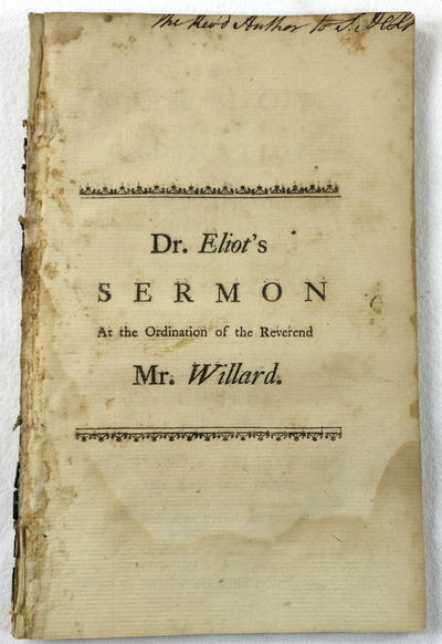 A Sermon Preached at the Ordination of the Reverend Mr. Joseph Willar, to the Pastoral Care of the First Church in Bevely, in Conjunction with the Reverend Mr. Joseph Champney, November XXV, MDCCLXXII...to Which are Annexed, the Charge..., Eliot, Andrew