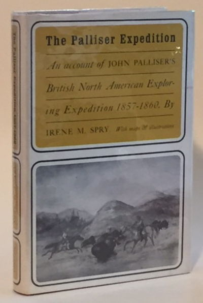 The Palliser Expedition: An Account of John Palliser's British North Ameican Expedition 1857-1860, Spry, Irene M.
