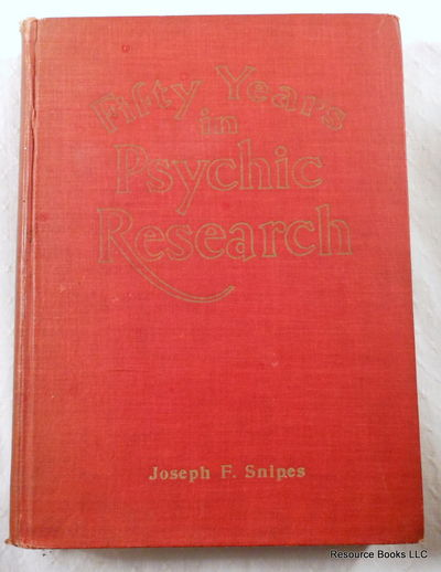 Fifty Years in Psychic Research: A Remarkable Record of Phenomenal Facts, Snipes, Joseph F.