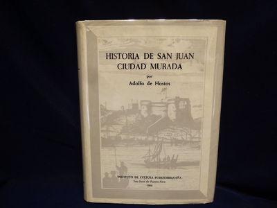Image for Historia De San Juan Ciudad Murada Ensayo acerca del proceso de la civilizacion en la ciudad espanola de San Juan Bautista de Puerto Rico, 1521 - 1898