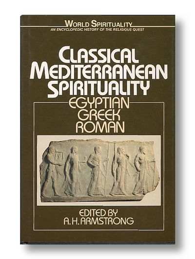 Classical Mediterrinian Spirituality  Egyptian, Greek,   Roman, Armstrong, A. H.  (ed)