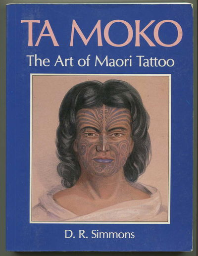Ta Moko: The Art of Maori Tattoo, Simmons, D.R.