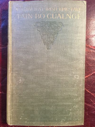 "The Ancient Irish Epic Tale Tain Bo Cualnge ""The Cualnge Cattle-Raid"" Now for the first time done entire into English out of the Irish of the Book of Leinster and Allied Manuscripts, Joseph Dunn"
