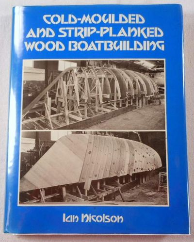 Cold-Moulded and Strip-Planked Wood Boat Building (1st Edition), Nicolson, Ian