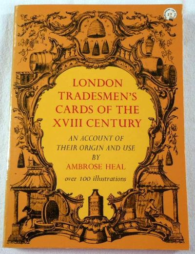 London Tradesmen's Cards of the XVIII Century: An Account of Their Origin and Use, Heal, Ambrose