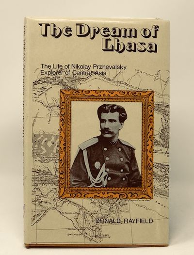 The Dream of Lhasa: The Life of Nikolay Przhevalsky Explorer of Central Asia, Rayfield, Donald