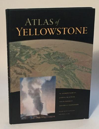 Atlas of Yellowstone, Marcus, Andrew, James Meacham, Ann Rodman, and Alethea Steingisser