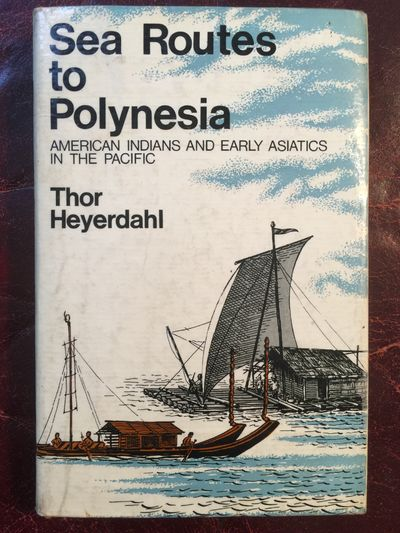 Sea Routes to Polynesia  American Indians And Early Asiatics In The Pacific, Thor Heyerdahl