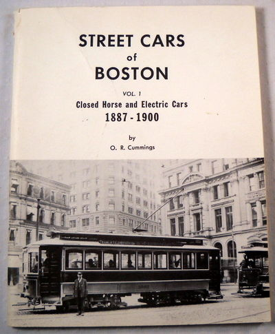 Street Cars of Boston.  Volume I: Closed Horse and Electric Cars 1887-1900, Cummings, O. R.
