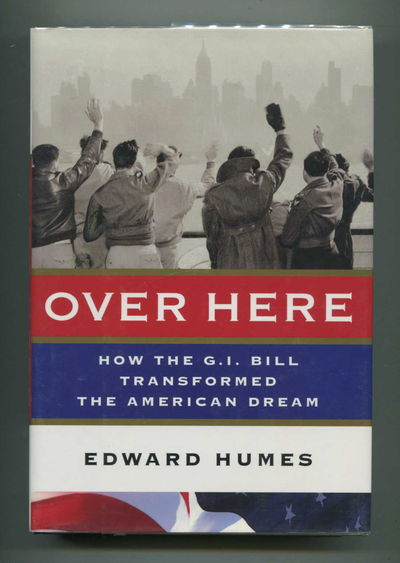 Over Here How the G.I. Bill Transformed the American Dream, Humes, Edward