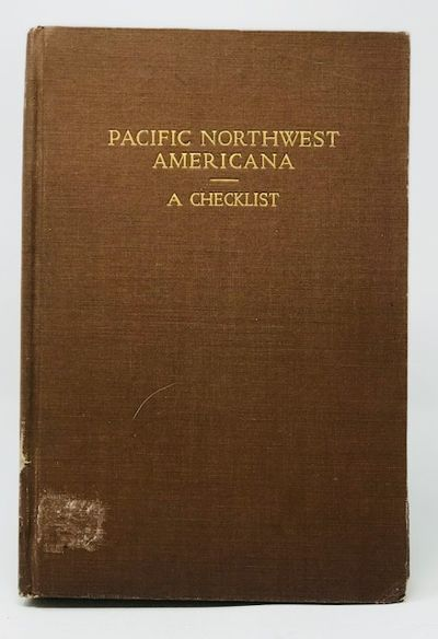 Pacific Northwest Americana: a Checklist of Books and Pamphlets Relating to the Pacific Northwest, Smith, Charles W.