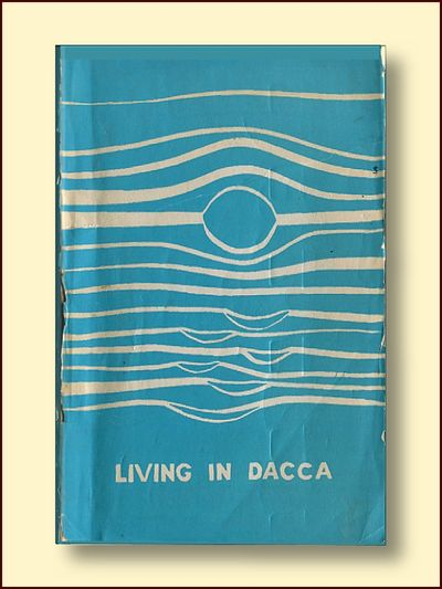 Living in Dacca, Dunham, Mary Frances; Hill, Patricia Walton; Rutherford, Dorothy Angell (Alice Vetter, Editor)