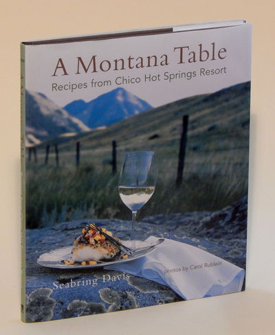 A Montana Table: Recipes from Chico Hot Springs Resort, Davis, Seabring